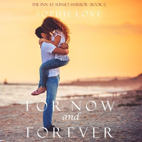 Sophie Love et Elaine Wise - The Inn at Sunset Harbor  : For Now and Forever (The Inn at Sunset Harbor—Book 1).