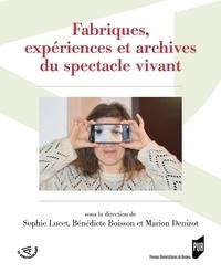 Sophie Lucet et Bénédicte Boisson - Fabriques, expériences et archives du spectacle vivant.