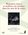 Sophie Lucet et Sophie Proust - Mémoires, traces et archives en création dans les arts de la scène.