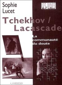 Sophie Lucet - Tchekhov / Lacascade - La communauté du doute.