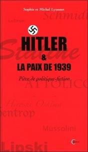 Sophie Lyonnet et Michel Lyonnet - Hitler et la paix de 1939 - Pièce de politique-fiction.