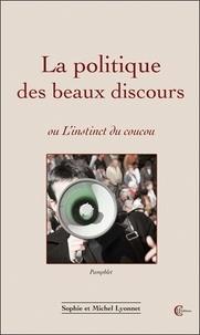 Sophie Lyonnet et Michel Lyonnet - La politique des beaux discours - Ou L'instinct du coucou.