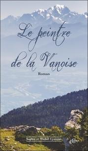 Sophie Lyonnet et Michel Lyonnet - Le peintre de la Vanoise.