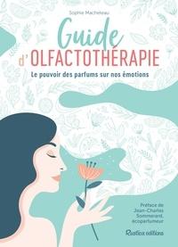 Sophie Macheteau et Jean-Charles Sommerard - Guide d'olfactothérapie - Le pouvoir des parfums sur nos émotions.