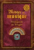 Sophie Macheteau - Méditer avec Hildegarde de Bingen. 1 CD audio