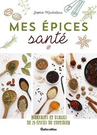 Sophie Macheteau - Mes épices santé - Bienfaits et usages de 25 épices du quotidien.