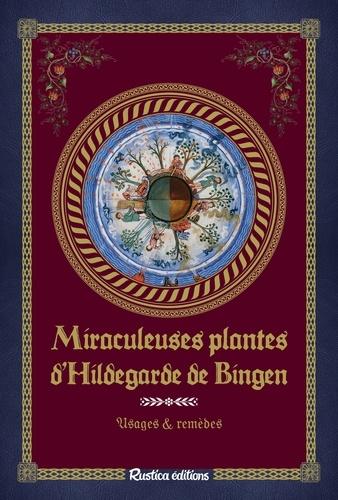 Miraculeuses plantes d'Hildegarde de Bingen. Usages & remèdes