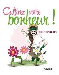 Sophie Machot - Cultivez votre bonheur !.