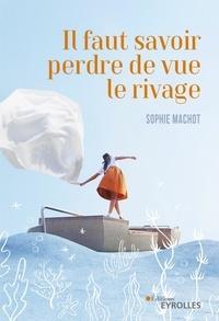 Sophie Machot - Il faut savoir perdre de vue le rivage.