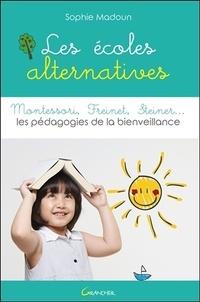 Sophie Madoun - Les écoles alternatives - Montessori, Freinet, Steiner... Les pédagogies de la bienveillance.