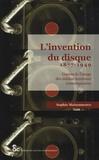 Sophie Maisonneuve - L'invention du disque 1877-1949 - Genèse de l'usage des médias musicaux contemporains.