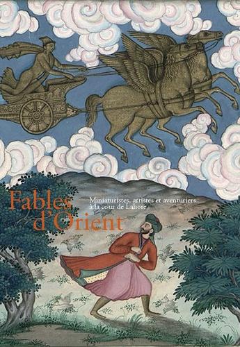 Fables d'Orient. Miniaturistes, artistes et aventuriers à la cour de Lahore
