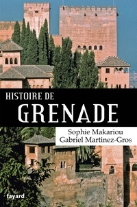 Sophie Makariou et Gabriel Martinez-Gros - Histoire de Grenade.