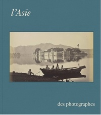 Sophie Makariou et Jérôme Ghesquière - L'Asie des photographes.