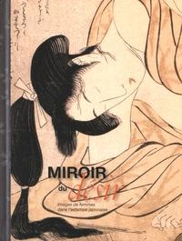Miroir du désir- Images de femmes dans l'estampe japonaise - Sophie Makariou |