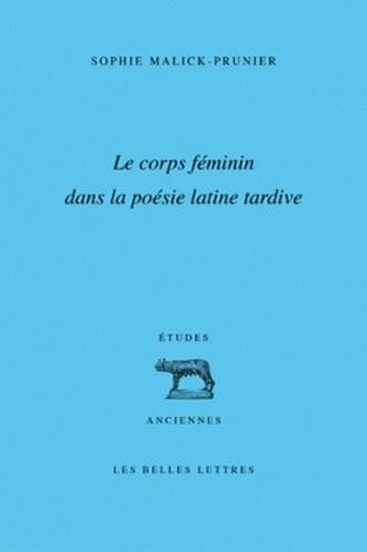 Sophie Malick-Prunier - Le corps féminin dans la poésie latine tardive.