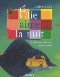 Sophie Maraval-Hutin et Myriam Mollier - Elie n'aime pas la nuit.
