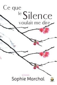 Sophie Marchal - Ce que le Silence voulait me dire - Roman psychologique.