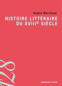 Sophie Marchand - Histoire littéraire du XVIIIe siècle.