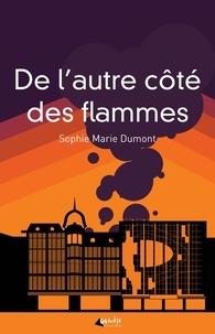 Sophie marie Dumont - De l'autre côté des flammes.