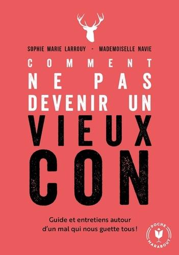 Comment ne pas devenir un vieux con - Sophie-Marie Larrouy - Format ePub - 9782501102346 - 5,99 €