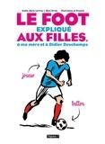 Sophie-Marie Larrouy et Marc Hervez - Le foot expliqué aux filles, à ma mère et à Didier Deschamps.