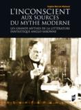 Sophie Marret-Maleval - L'Insconscient aux sources du mythe moderne - Les grands mythes de la littérature fantastique anglo-saxonne.