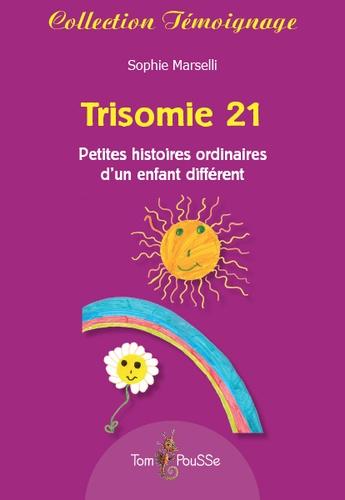 Trisomie 21. Petites histoires ordinaires d'un enfant différent