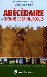 Sophie Martineaud - Abécédaire des chemins de Saint-Jacques - Mythes, histoire, hauts lieux, pèlerins d'hier et d'aujourd'hui.