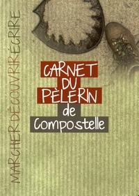 Sophie Martineaud - Carnet du pèlerin - Sur le chemin de Saint-Jacques-de-Compostelle.
