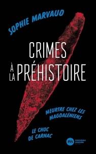 Sophie Marvaud - Crimes préhistoriques - Meurtre chez les Magdaléniens ; Le choc de Carnac.