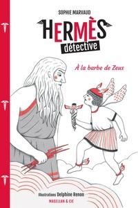 Sophie Marvaud - Hermès détective Tome 1 : A la barbe de Zeus.
