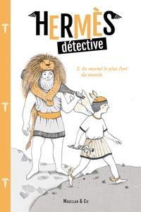 Sophie Marvaud - Hermès détective Tome 2 : Le mortel le plus fort du monde.