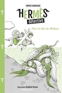Sophie Marvaud et Delphine Renon - Hermès détective Tome 4 : Pour la tête de Méduse.