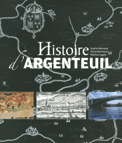 Sophie Marvaud et Hervé Bennezon - Histoire d'Argenteuil.