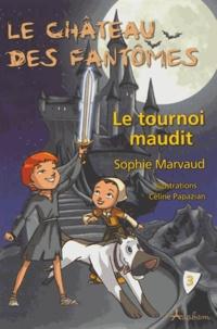 Sophie Marvaud - Le château des fantômes Tome 3 : Le tournoi maudit.