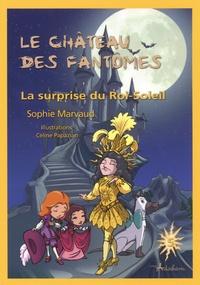 Sophie Marvaud - Le château des fantômes Tome 5 : La surprise du Roi-Soleil.