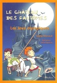 Sophie Marvaud - Le château des fantômes Tome 7 : Les Jeux olympiques.