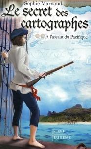 Sophie Marvaud - Le secret des cartographes Tome 2 : A l'assaut du pacifique.