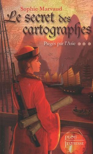 Sophie Marvaud - Le secret des cartographes Tome 3 : Piégés par l'Asie.