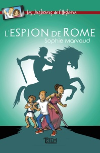 Sophie Marvaud - Les justiciers de l'Histoire Tome 3 : L'espion de Rome.