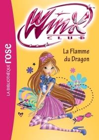 Sophie Marvaud - Winx Club Tome 58 : La flamme du dragon.