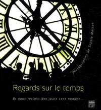 Sophie Masson - Regards sur le temps - Et nous rêvions des jours sans nombre....