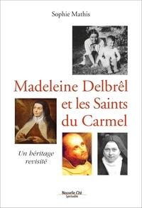 Sophie Mathis - Madeleine Delbrêl et les saints du Carmel.