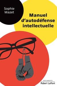 Manuel d'autodéfense intellectuelle - Sophie Mazet pdf epub