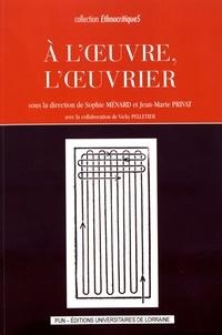 Sophie Ménard et Jean-Marie Privat - A l'oeuvre, l'oeuvrier.