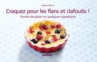 Sophie Menut - Craquez pour les flans et clafoutis ! - Fondre de plaisir en quelques ingrédients.