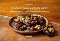 Sophie Menut - Craquez pour les fruits secs ! - Recettes salées et sucrées, croquantes et craquantes.
