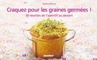 Sophie Menut - Craquez pour les graines germées ! - 30 recettes de l'apéritif au dessert.
