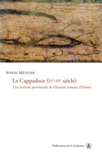Sophie Métivier - La Cappadoce (IVe-VIe siècle) - Une histoire provinciale de l'Empire romain d'Orient.